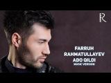 Farruh Rahmatullayev - Ado qildi Фаррух Рахматуллаев - Адо килди (music version)