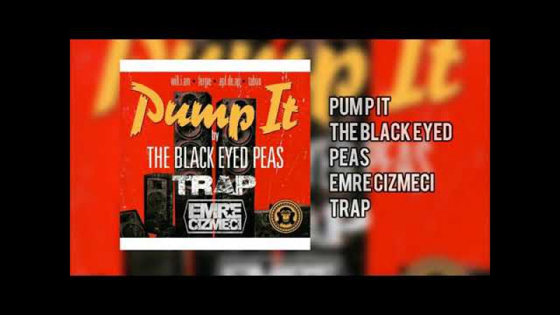 Pump It-The Black Eyed Peas(Emre Cizmeci Trap)
