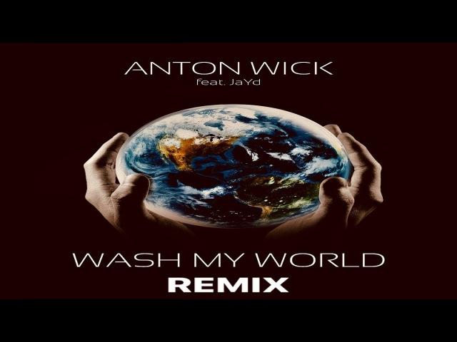 ANTON WICK Ft JaYd WASH MY WORLD elektra remix lyrics vidéo