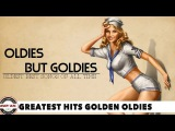 Greatest Hits Golden Oldies - 50's, 60's &amp 70's Best Songs (Oldies but Goodies)