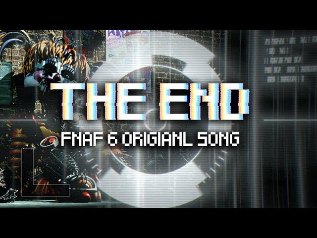 【FNAF 6 SONG】THE END (by OR3O ft. CG5, DJSMELL)