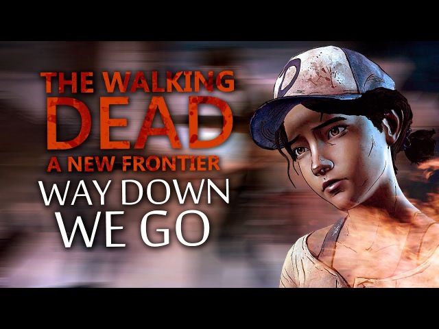 The Walking Dead A New Frontier | Way Down We Go | GMV