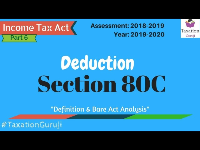 Income Tax Act Tax Saving Under Section 80C, Deduction Bare Act Analysis, Year 2018-19 2019-20