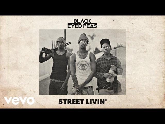 The Black Eyed Peas - STREET LIVIN' (Audio)