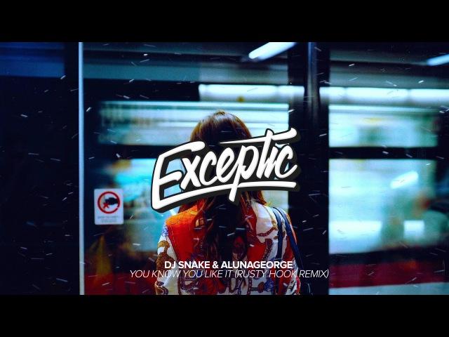 DJ Snake AlunaGeorge - You Know You Like It (Rusty Hook Remix)