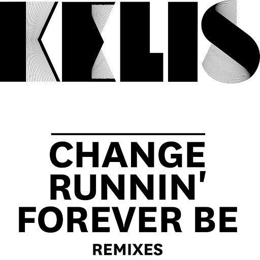 Kelis альбом Change / Runnin' / Forever Be - Remixes