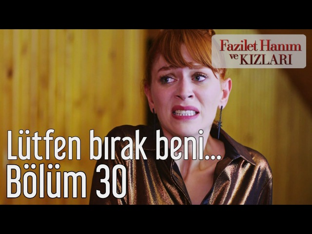 Fazilet Hanım ve Kızları 30. Bölüm - Lütfen Bırak Beni...