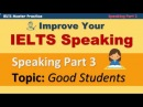 IELTS Speaking: Part 3 Practice Technique and Model Answers - A Good Student