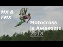 MOTOCROSS Is AWESOME! - 2018 | MX FMX | HD