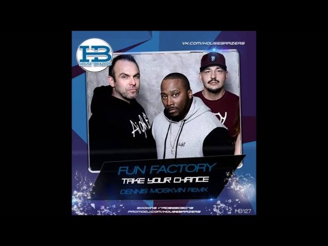 Fun Factory - Take Your Chance (Dennis Moskvin Remix)