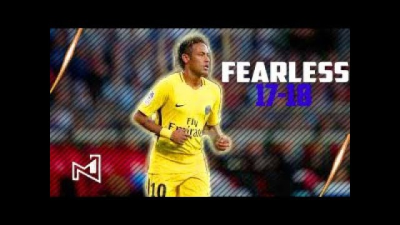 Neymar Jr ► Fearless 2017 ● Crazy Skills Goals With PSG   2017/18 HD