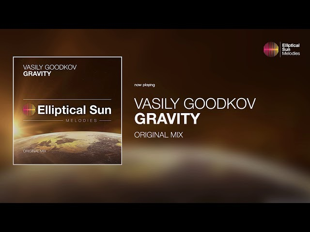 Vasily Goodkov - Gravity ( Original Mix ) *OUT NOW*