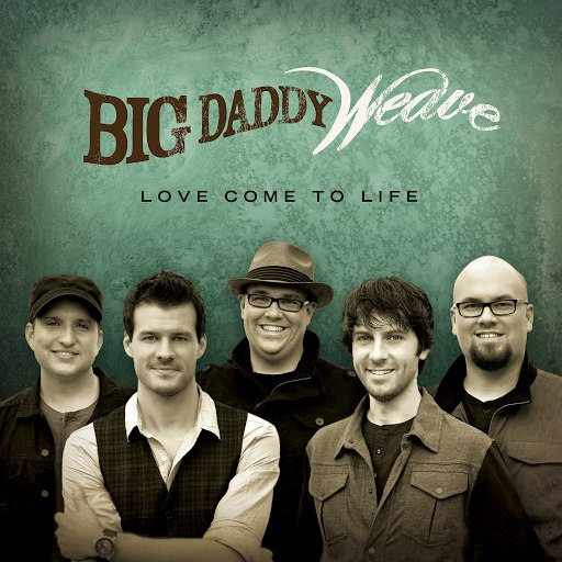 Big Daddy Weave альбом Love Come To Life