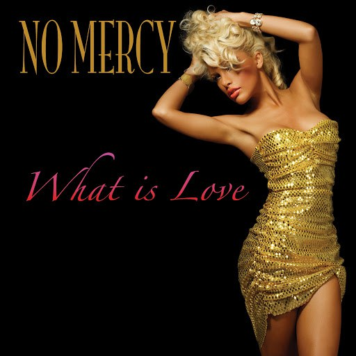 No Mercy альбом What Is Love? (as made famous by Haddaway)