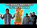 WE BURN CHRISTMAS TO THE GROUND (FREAK OUT)