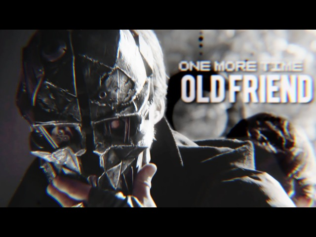 ..one more time, old friend [dishonored 2]