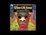 Thee Oh Sees - The Master's Bedroom Is Worth Spending A Night In Full
