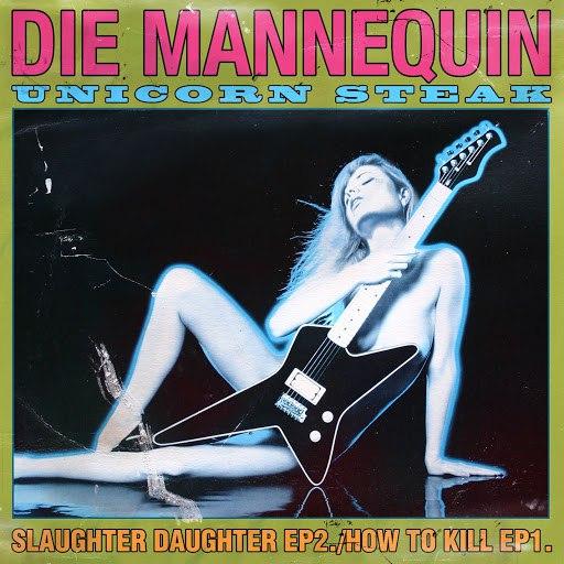 Die Mannequin альбом Unicorn Steak