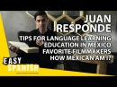 How Mexican am I? | Tips for learning languages faster | Education in Mexico — Juan Responde 3 (Q A)