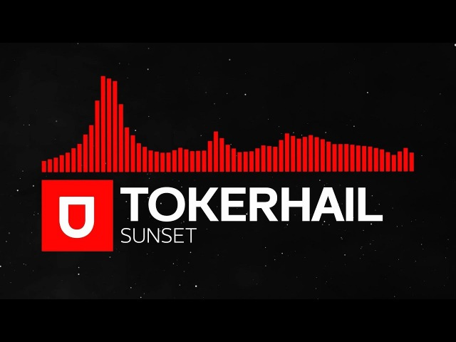 [Melodic Dubstep] - Tokerhail - Sunset [Umusic Records Premiere]