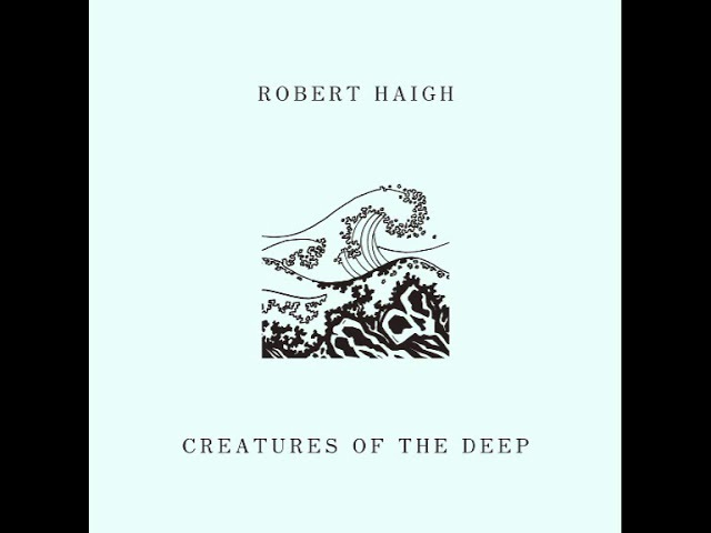 Robert Haigh Creatures Of The Deep 2017