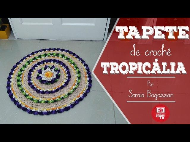 TAPETE DE CROCHÊ - TROPICÁLIA Soraia Bogossian - Mundo de Soraia