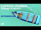 Consoul Trainin - Take Me To Infinity (Extended Mix)