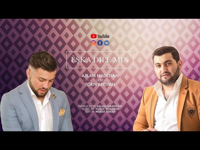 ASLAN NADOYAN feat TORN BROYAN - Êşka Dile Min 2018