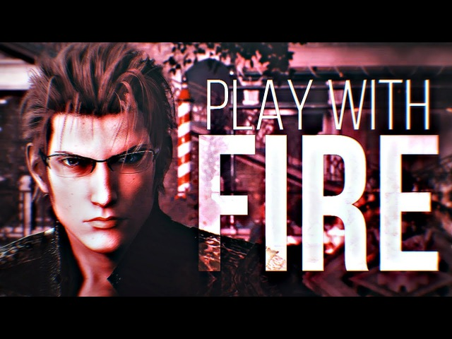 Play with Fire | Final Fantasy XV [Episode Ignis]