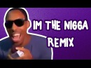 Im The Nigga (Remix)