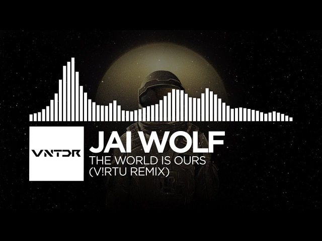 Jai Wolf - The World Is Ours (V!RTU Remix)