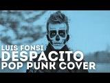 Luis Fonsi - Despacito Feat. Daddy Yankee (Punk Goes Pop)