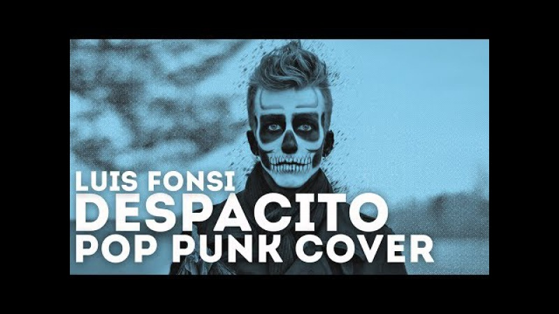 Luis Fonsi - Despacito Feat. Daddy Yankee (Punk Goes Pop) Pop Punk Cover