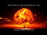 JOHNNY BEAST - TESCAO VS PROPANE - SILO ( DJ WOLF MASH UP MIX 2017 )