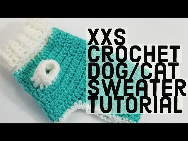 How to Crochet a XXS Dog Sweater |PERFECT FOR PUPSKITTENS AND TEA CUP CHIHUAHUAS!|