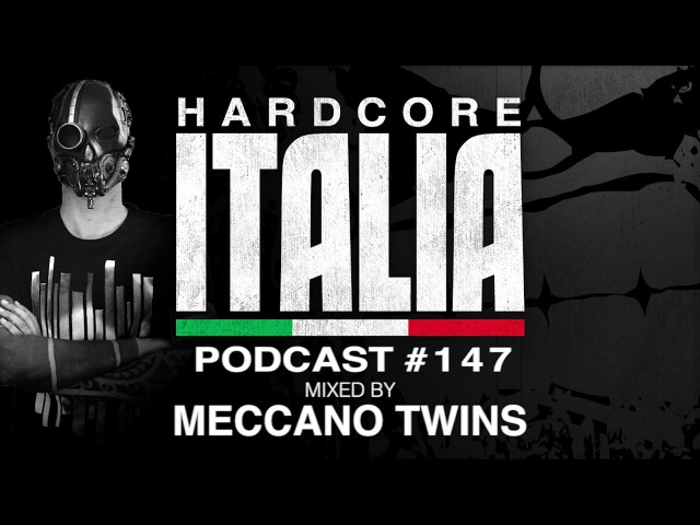 Hardcore Italia - Podcast 147 - Mixed by Meccano Twins