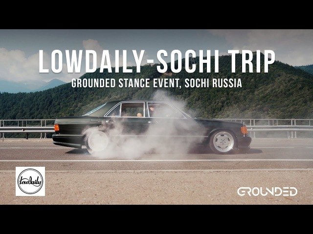 Lowdaily - Sochi trip, Grounded Stance Event, Поездка в Сочи, авто выставка в Роза Хутор. 4K