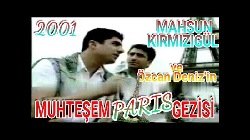 Mahsun Kırmızıgül ve Özcan Deniz'in Muhteşem PARİS Gezisi NETTE İLK KEZ (2001)
