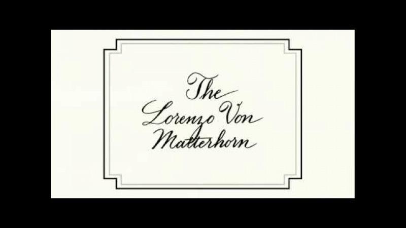 Лоренцо Фон Маттерхорн The Lorenzo Von Matterhorn