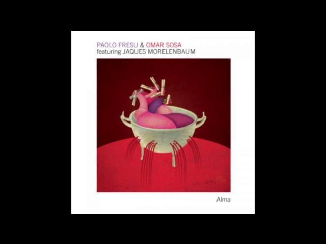 Paolo Fresu Omar Sosa [featuring Jaques Morelenbaum] – Alma (2011)