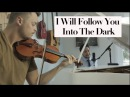 I Will Follow You Into The Dark - Death Cab For Cutie (Chester See Rob Landes Violin Piano Cover)