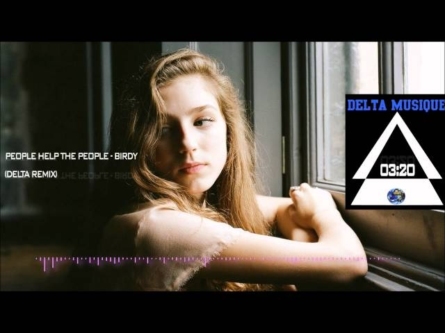 Birdy - People Help The People ( Delta Dubstep Remix )