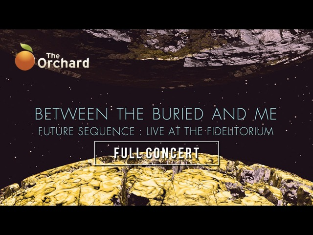 Between the Buried and Me: Future Sequence - Live at the Fidelitorium (FULL CONCERT)