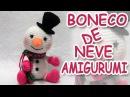Boneco de neve em crochê amigurumi parte 2