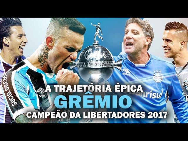 A trajetória ÉPICA e EMOCIONANTE do GRÊMIO Campeão da Libertadores 2017