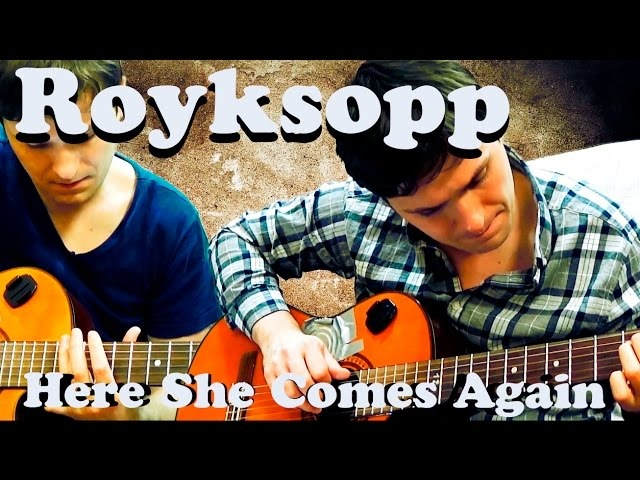 Acoustic version Royksopp - Here She Comes Again (guitar chords)