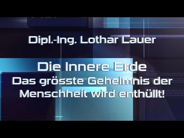 AUF ● GEKLÄRT - Lothar Lauer - Die Innere Erde - Das größte Geheimnis der Menschheit wird Enthüllt!