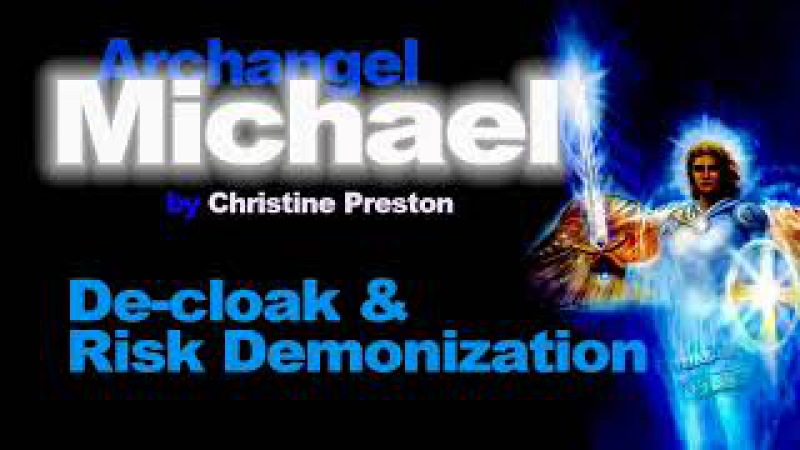 De-cloak and Risk Demonization. by Christine Preston. with Archangel Michael