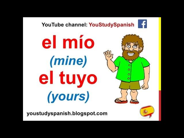 Spanish Lesson 52 - POSSESSIVE PRONOUNS in Spanish Mine Yours El mío la mía tuyo suyo nuestro