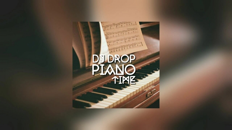 DJ DROP - PIANO TIME [Audio]